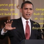 if-youve-got-a-business-you-didnt-build-that-george-bush-did-it-oh-wait-uh-wrong-teleprompter
