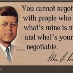 You Cannot Negotiate with People Who Say What&#039;s Mine is Mine and What&#039;s Yours is Negotiable.