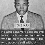 he-who-passively-accepts-evil-is-as-much-involved-in-it-as-he-who-helps-to-perpetrate-it