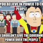 if-you-believe-in-power-to-the-people-you-shouldnt-give-the-government-power-over-the-people