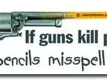 if-guns-kill-people-do-pencils-misspell-words