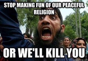 [Image: stop-making-fun-of-our-peaceful-religion.jpg]