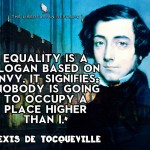 equality-is-a-slogan-based-on-envy-it-signifies-nobody-is-going-to-occupy-a-place-higher-than-i