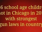 446 School Age Children Shot in Chicago in 2012 with Strongest Gun Laws in the Country