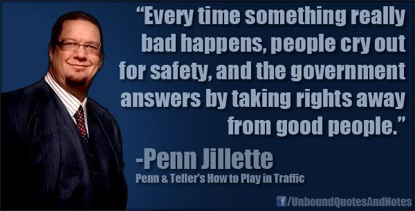 Every Time Something Really Bad Happens, People Cry out for Safety, and the Government Answers by Taking Rights Away from Good People.