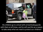 His Children Go to School with Armed Body Guards with Them at All Times.