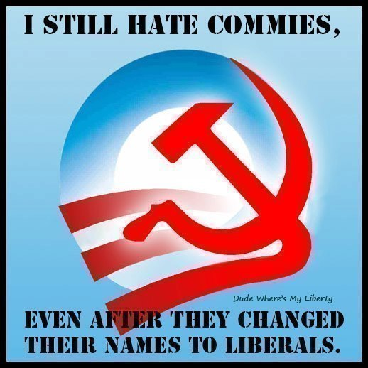 I Still Hate Commies, Even After They Changed Their Names to Liberals.