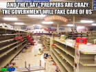 Preppers Are Crazy the Government Will Take Care of Us.