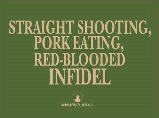 Straight Shooting, Pork Eating, Red-blooded Infidel