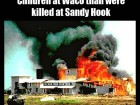 The Fbi and Atf Killed More Children at Waco Than Were Killed at Sandy Hook