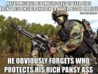 He Obviously Forgets Who Protects His Rich Pansy Ass