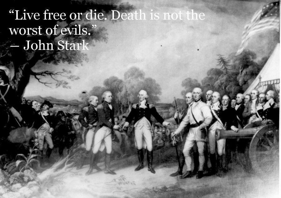 Live Free or Die. Death is Not the Worst of Evils.