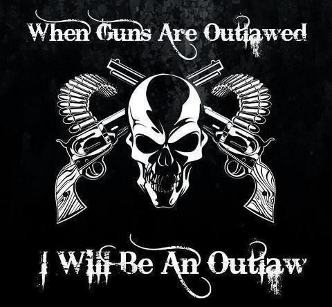 When Guns Are Outlawed, I Will Be an Outlaw