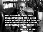 Capitalism Made It Possible to Become Wealthy by Serving Your Fellow Man.