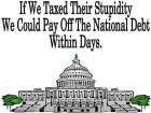 If We Taxed Their Stupidity We Could Pay off the National Debt Within Days