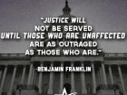 Justice Will Not Be Served Until Those Who Are Unaffected Are as Outraged as Those Who Are