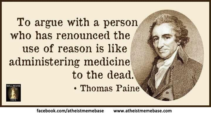 To Argue with a Person Who Has Renounced the Use of Reason is Like Administering Medicine to the Dead