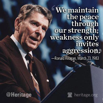 We Maintain the Peace Through Our Strength; Weakness Only Invites Aggression.