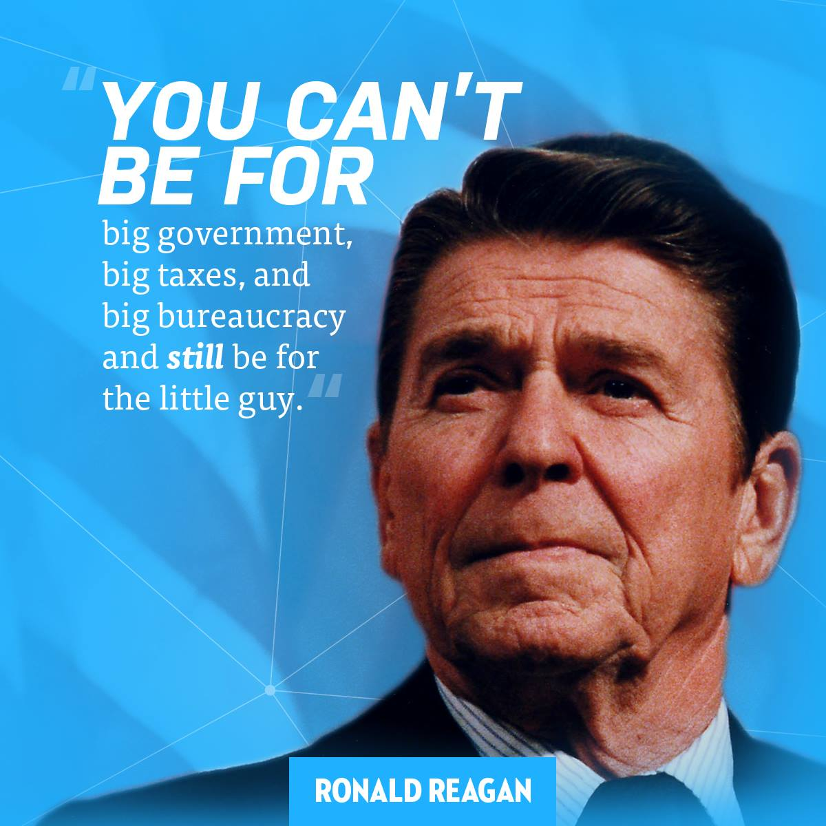 you-cant-be-for-big-government-big-taxes-and-big-bureaucracy-and-still-be-for-the-little-guy