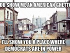 You Show Me an American Ghetto I'll Show You a Place Where Democrats Are in Power