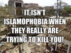 It Isn't Islamophobia when They Really Are Trying to Kill You!
