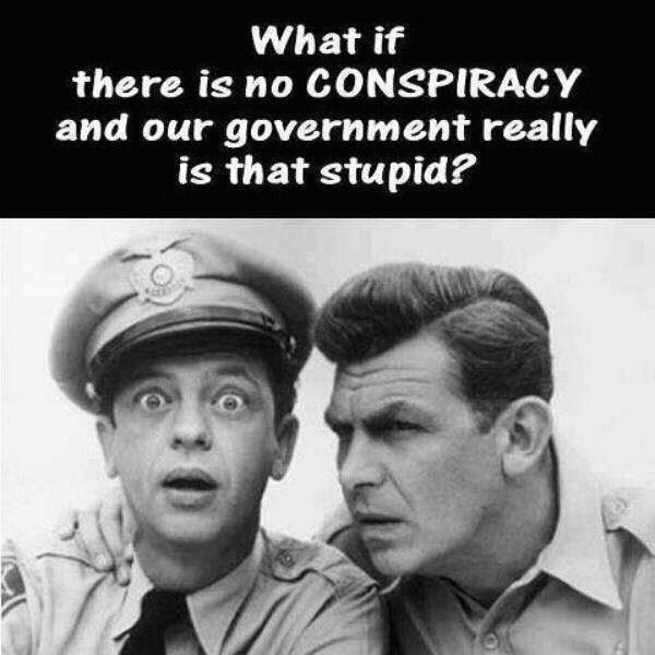 what-if-there-is-no-conspiracy-and-our-government-really-is-that-stupid