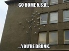 Go Home N.S.A. ..... You Are Drunk.