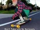 Don't Take Life so Seriously.