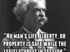 No Man's Life, Liberty, or Property Is Safe While the Legislature Is in Session
