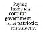 Paying Taxes to a Corrupt Government Is Not Patriotic; It Is Slavery.
