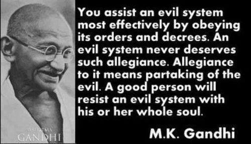you-assist-an-evil-system-most-effectively-by-obeying-its-orders-and-decrees