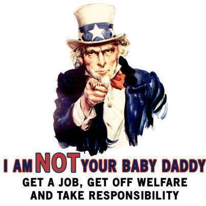 i-am-not-your-baby-daddy-get-a-job-get-off-welfare-and-take-responsibility