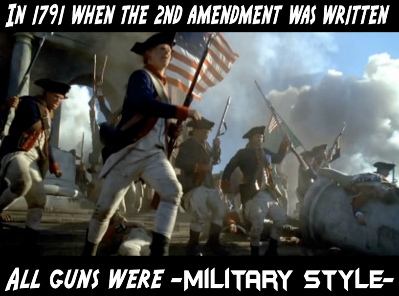 in-1791-when-the-second-amendment-was-written-all-guns-were-military-style