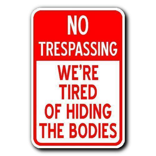 no-trespassing-were-tired-of-hiding-the-bodies