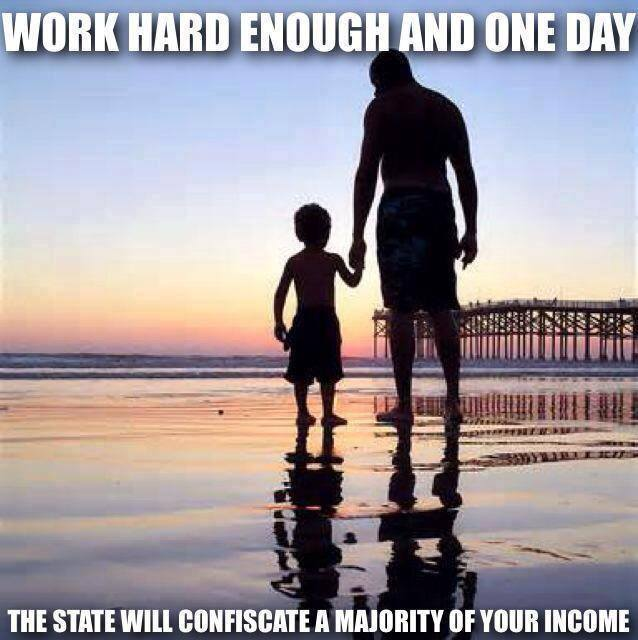 work-hard-enough-and-one-day-the-state-will-confiscate-a-majority-of-your-income