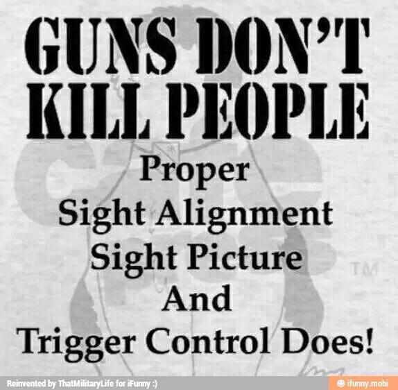 guns-dont-kill-people-proper-sight-alignment-sight-picture-and-trigger-control-does