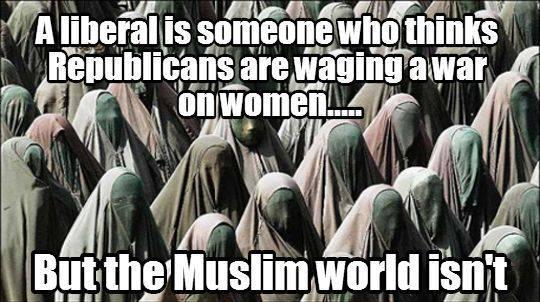 a-liberal-is-someone-who-thinks-republicans-are-waging-a-war-on-women-but-the-muslim-world-isnt