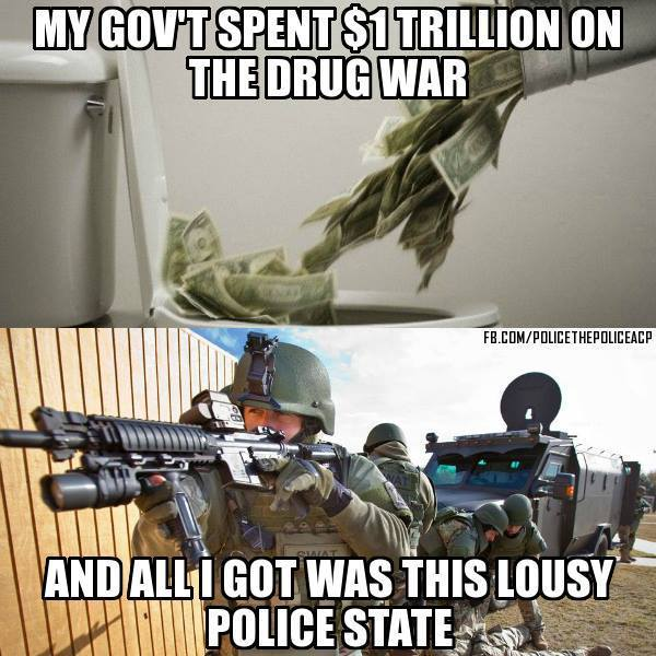 my-government-spent-1-trillion-on-the-drug-war-and-all-i-got-was-this-lousy-police-state