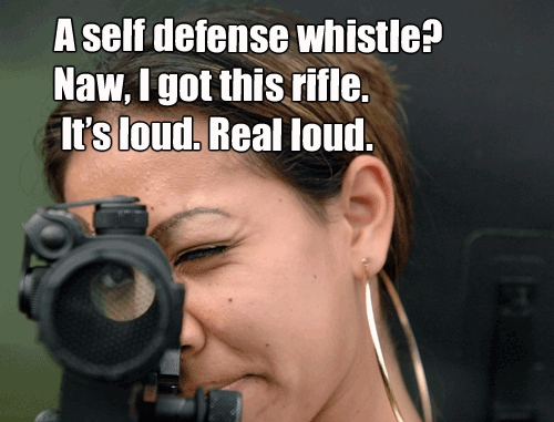 a-self-defense-whistle-naw-i-got-this-rifle-its-loud-real-loud