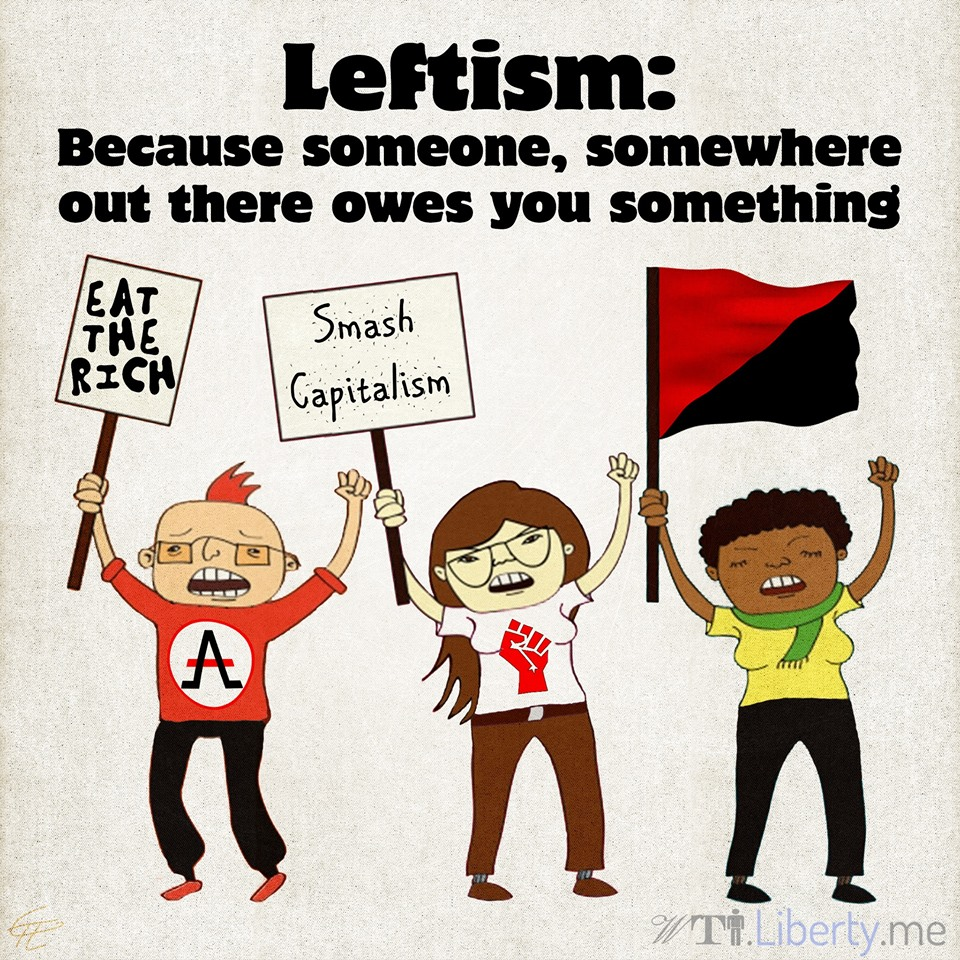 leftism-because-someone-somewhere-out-there-owes-you-something