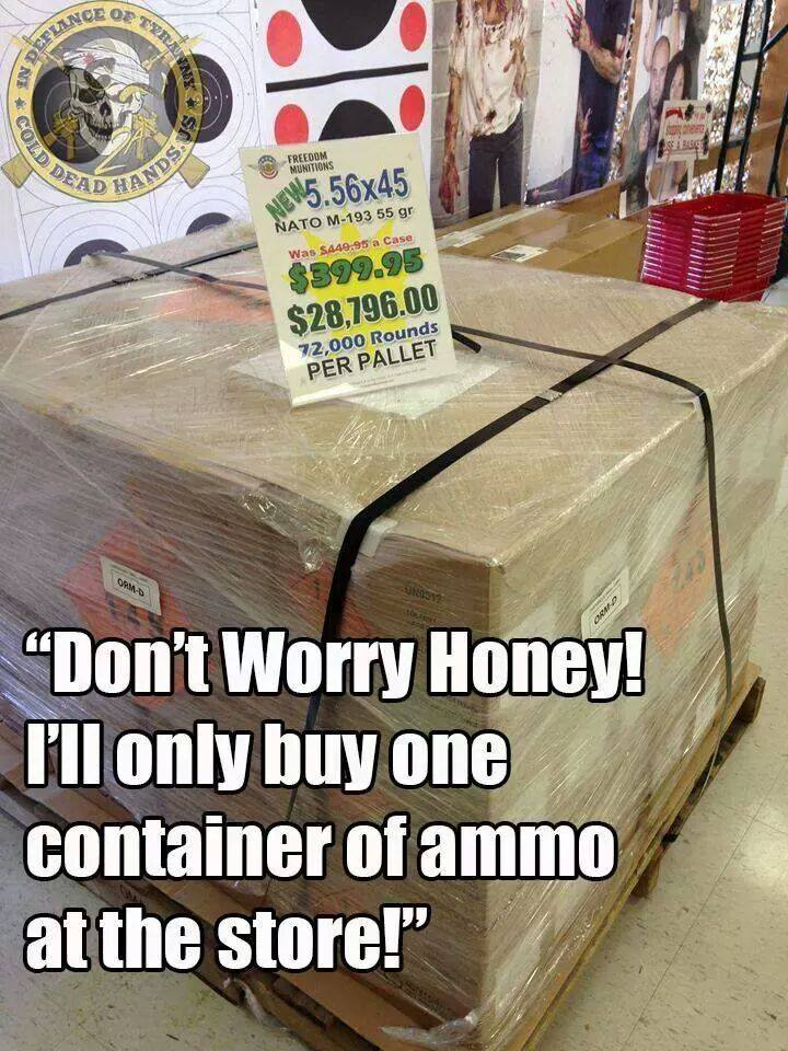 dont-worry-honey-ill-only-buy-one-container-of-ammo-at-the-store