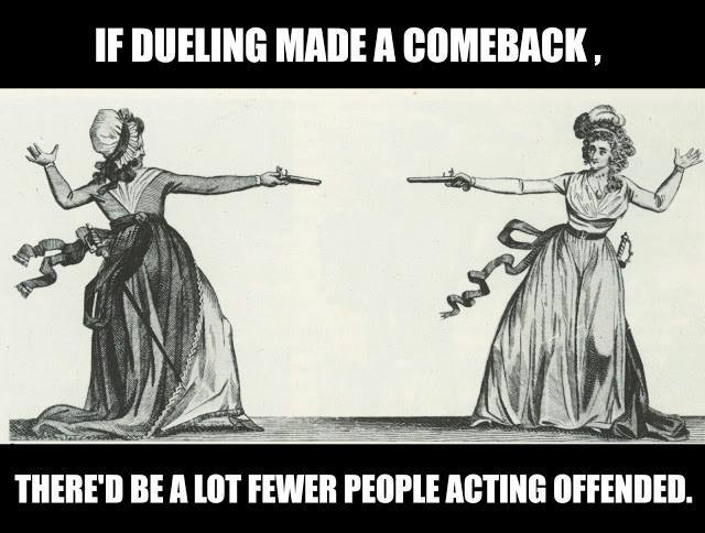 if-dueling-made-a-comeback-thered-be-a-lot-fewer-people-acting-offended
