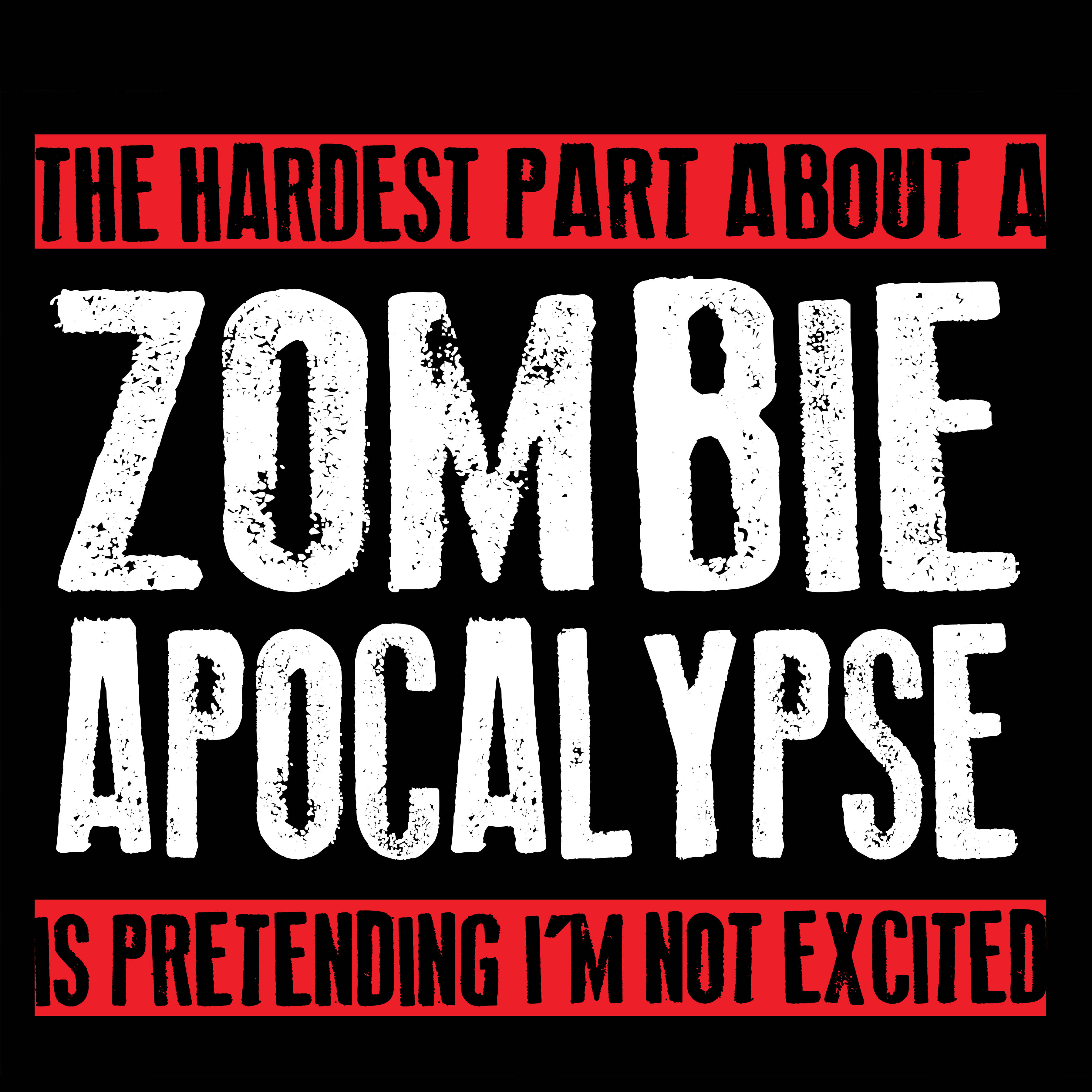 the-hardest-part-about-a-zombie-apocalypse-is-pretending-im-not-excited