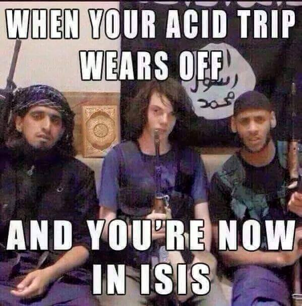 when-your-acid-trip-wears-off-and-youre-now-in-isis